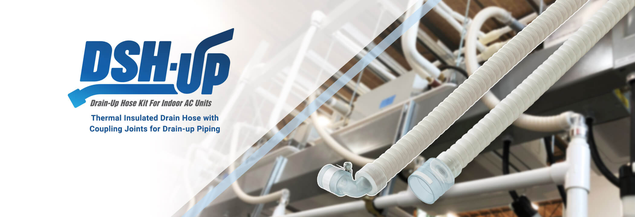 DSH-UP   Drain-up Hose Kit for Indoor AC Units   Thermal Insulated Drain Hose with Coupling Joints for Drain-up Piping